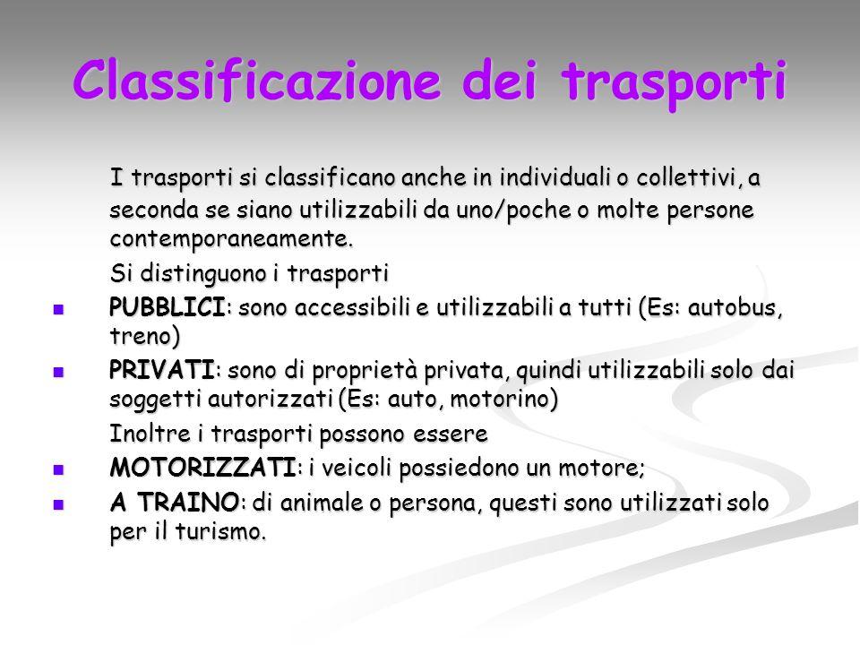 Classificazione dei trasporti I trasporti si classificano anche in individuali o collettivi, a seconda se siano utilizzabili da uno/poche o molte persone contemporaneamente.