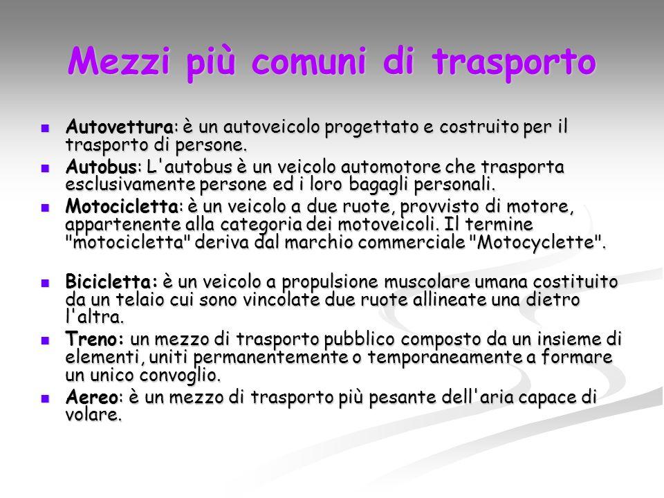 Mezzi più comuni di trasporto Autovettura: è un autoveicolo progettato e costruito per il trasporto di persone.