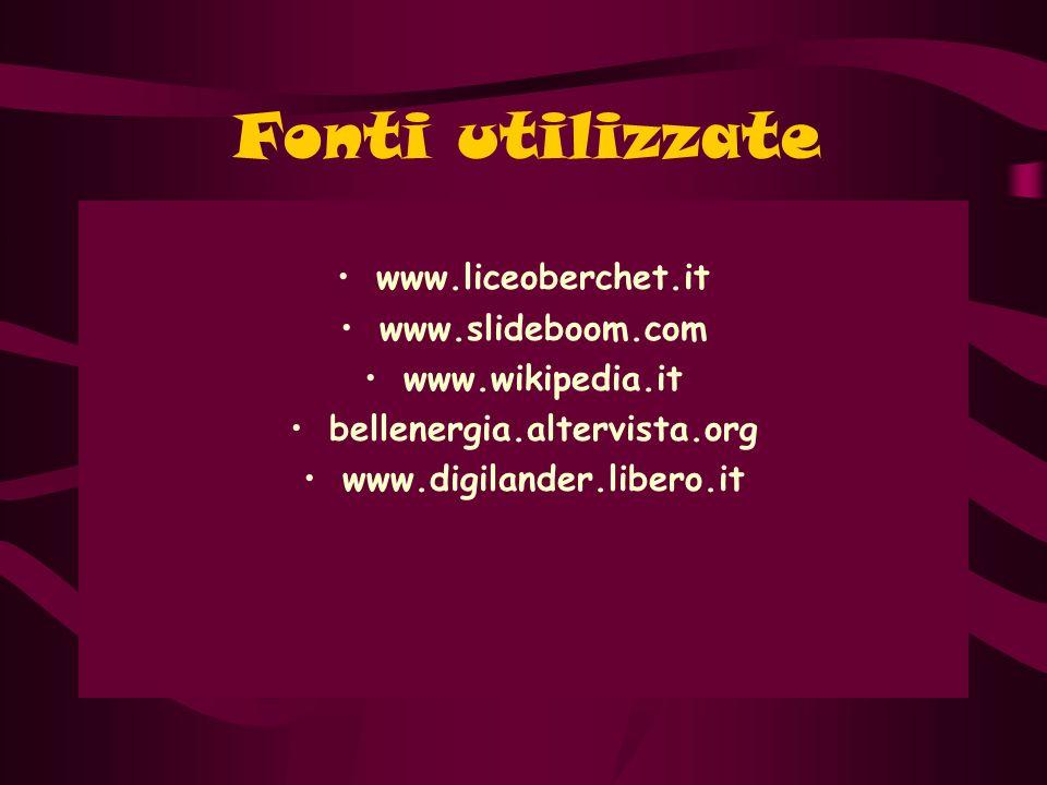 Fonti utilizzate www.liceoberchet.it www.slideboom.com www.wikipedia.it bellenergia.altervista.org www.digilander.libero.it