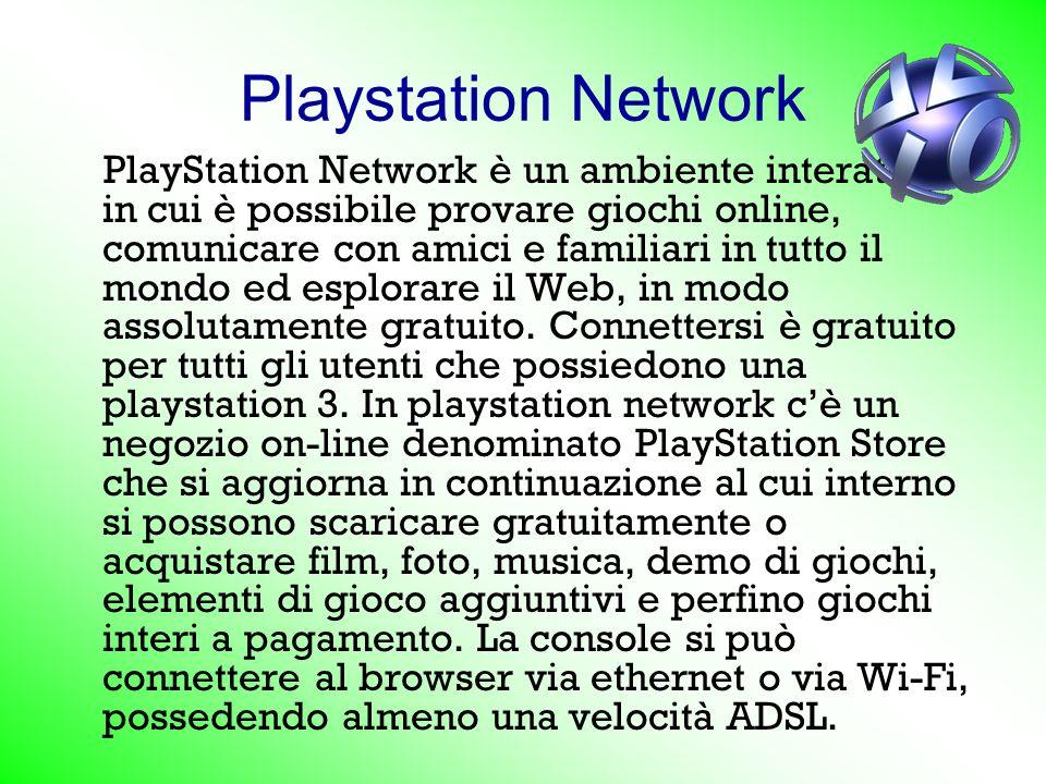 Playstation Network PlayStation Network è un ambiente interattivo in cui è possibile provare giochi online, comunicare con amici e familiari in tutto il mondo ed esplorare il Web, in modo assolutamente gratuito.