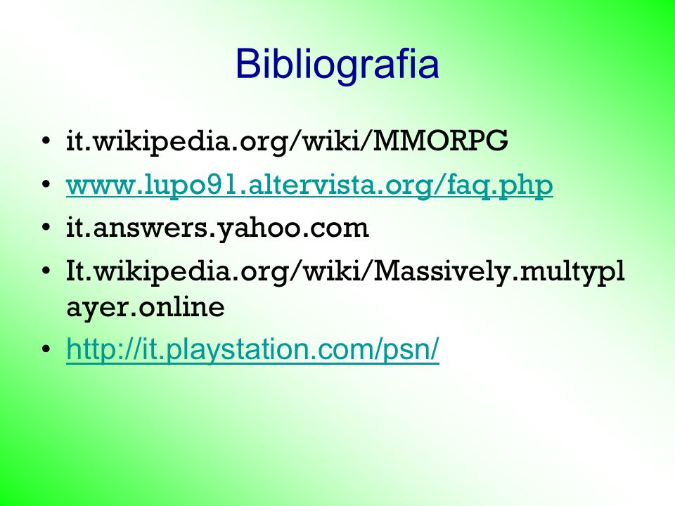 Bibliografia it.wikipedia.org/wiki/MMORPG www.lupo91.altervista.org/faq.php it.answers.yahoo.com It.wikipedia.org/wiki/Massively.multypl ayer.online http://it.playstation.com/psn/