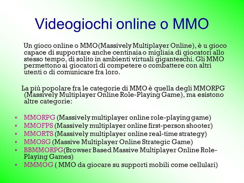 Videogiochi online o MMO Un gioco online o MMO(Massively Multiplayer Online), è u gioco capace di supportare anche centinaia o migliaia di giocatori allo stesso tempo, di solito in ambienti virtuali giganteschi.