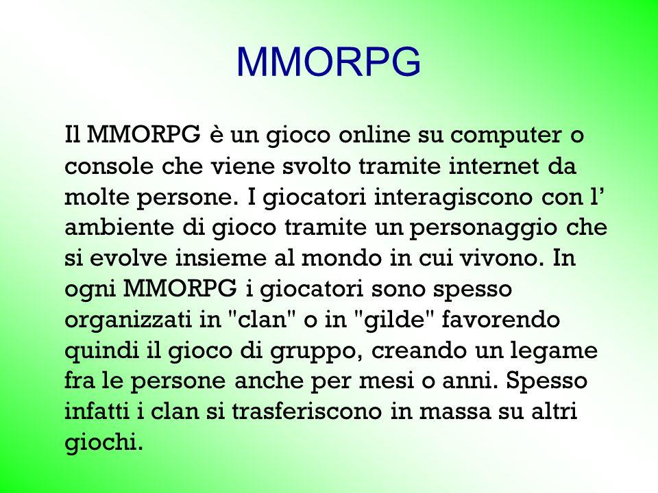 MMORPG Il MMORPG è un gioco online su computer o console che viene svolto tramite internet da molte persone.