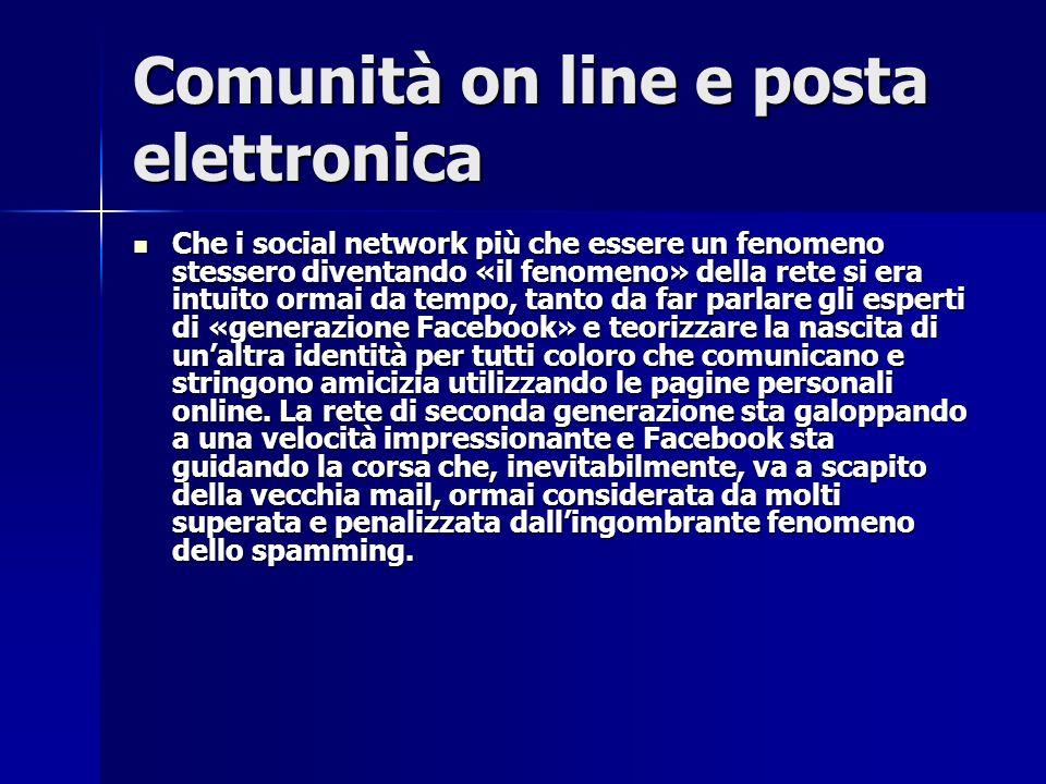 Comunità on line e posta elettronica Che i social network più che essere un fenomeno stessero diventando «il fenomeno» della rete si era intuito ormai