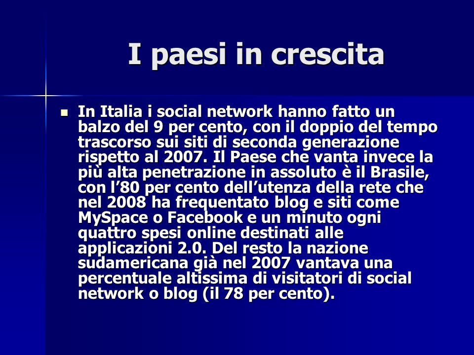 I paesi in crescita I paesi in crescita In Italia i social network hanno fatto un balzo del 9 per cento, con il doppio del tempo trascorso sui siti di seconda generazione rispetto al 2007.