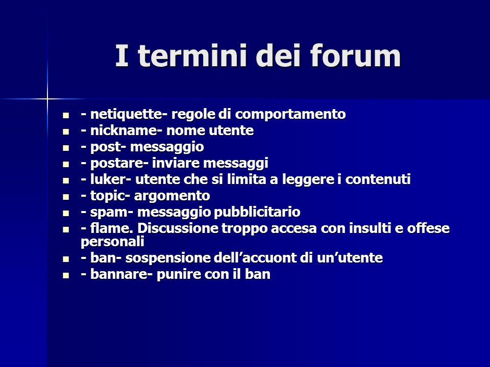 I termini dei forum I termini dei forum - netiquette- regole di comportamento - netiquette- regole di comportamento - nickname- nome utente - nickname