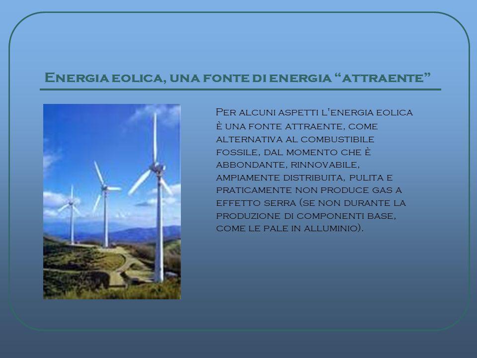 Energia eolica, una fonte di energia attraente Per alcuni aspetti l'energia eolica è una fonte attraente, come alternativa al combustibile fossile, da