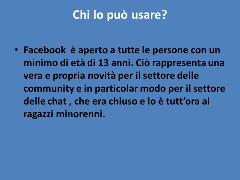Chi lo può usare? Facebook è aperto a tutte le persone con un minimo di età di 13 anni. Ciò rappresenta una vera e propria novità per il settore delle