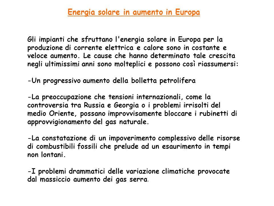Energia solare in aumento in Europa Gli impianti che sfruttano l'energia solare in Europa per la produzione di corrente elettrica e calore sono in cos