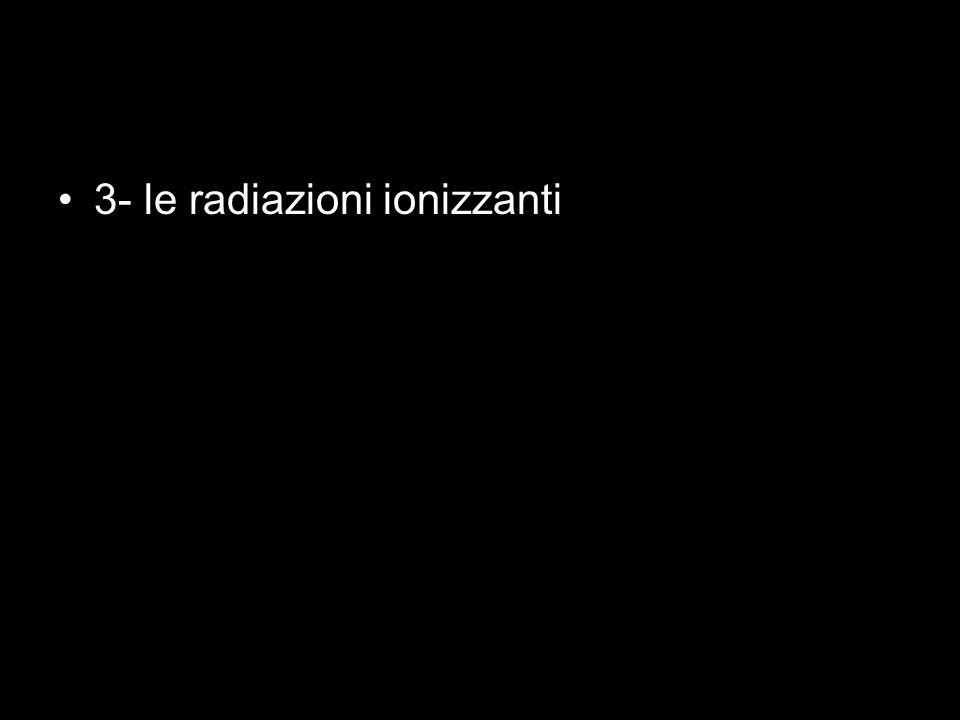 3- le radiazioni ionizzanti