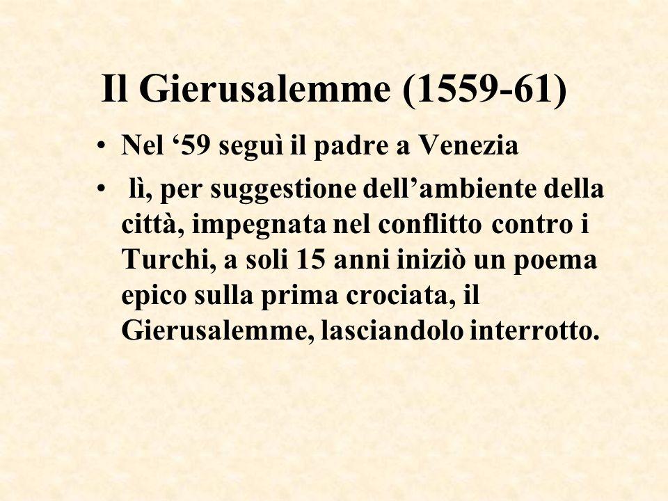Il Gierusalemme (1559-61) Nel 59 seguì il padre a Venezia lì, per suggestione dellambiente della città, impegnata nel conflitto contro i Turchi, a sol
