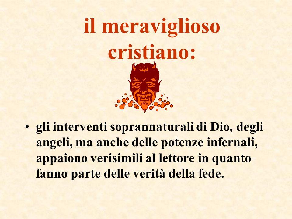 il meraviglioso cristiano: gli interventi soprannaturali di Dio, degli angeli, ma anche delle potenze infernali, appaiono verisimili al lettore in qua