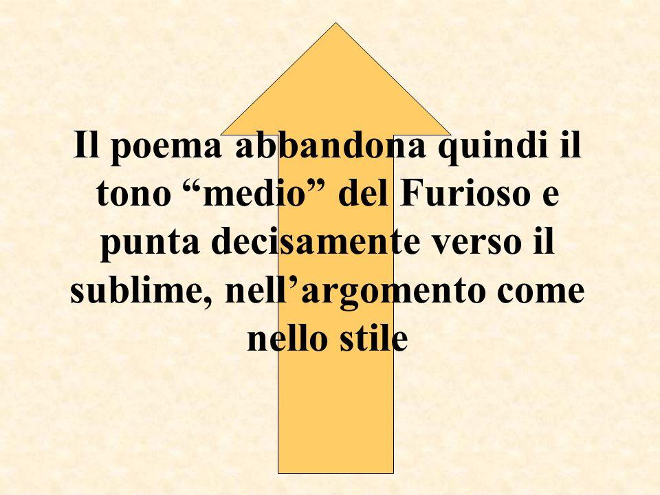 Il poema abbandona quindi il tono medio del Furioso e punta decisamente verso il sublime, nellargomento come nello stile