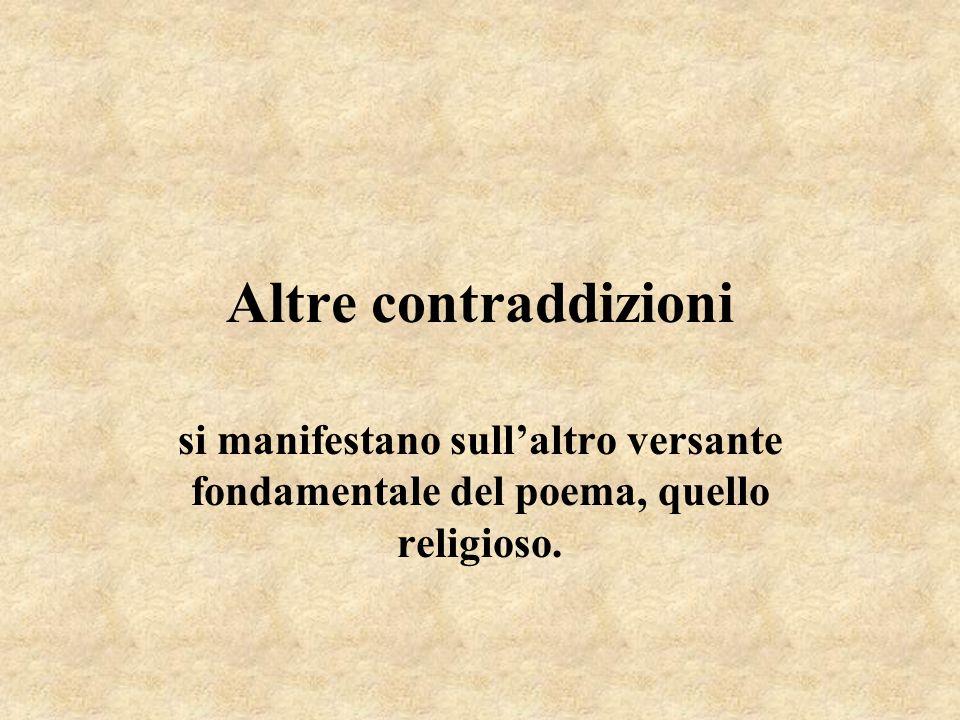 Altre contraddizioni si manifestano sullaltro versante fondamentale del poema, quello religioso.