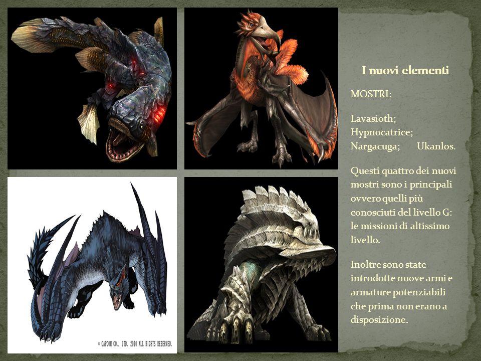 MOSTRI: Lavasioth; Hypnocatrice; Nargacuga; Ukanlos. Questi quattro dei nuovi mostri sono i principali ovvero quelli più conosciuti del livello G: le
