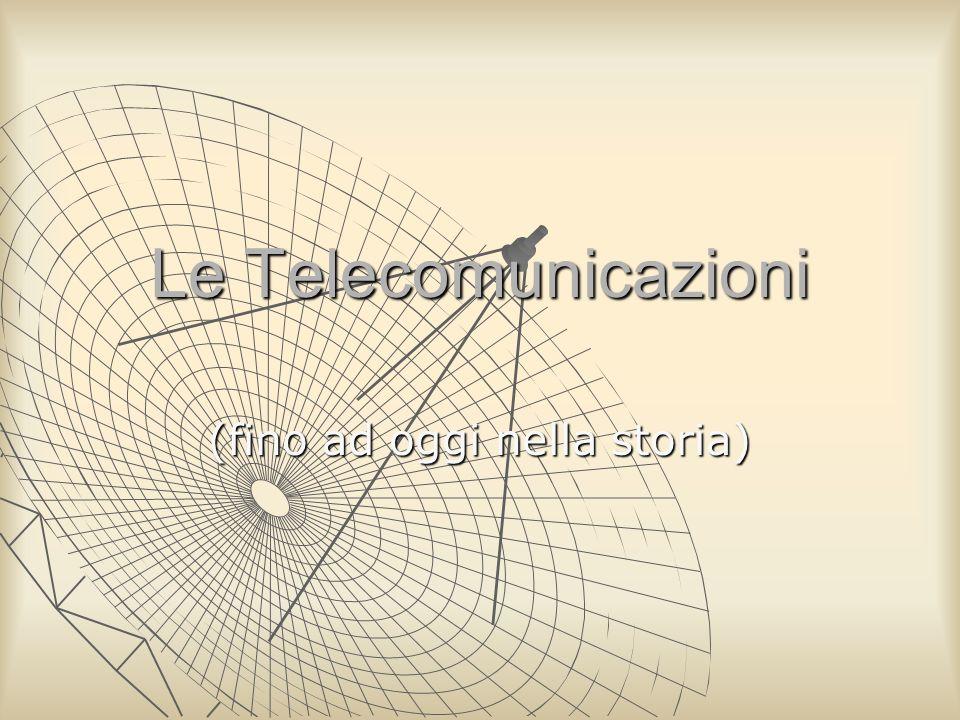 Le Telecomunicazioni (fino ad oggi nella storia)