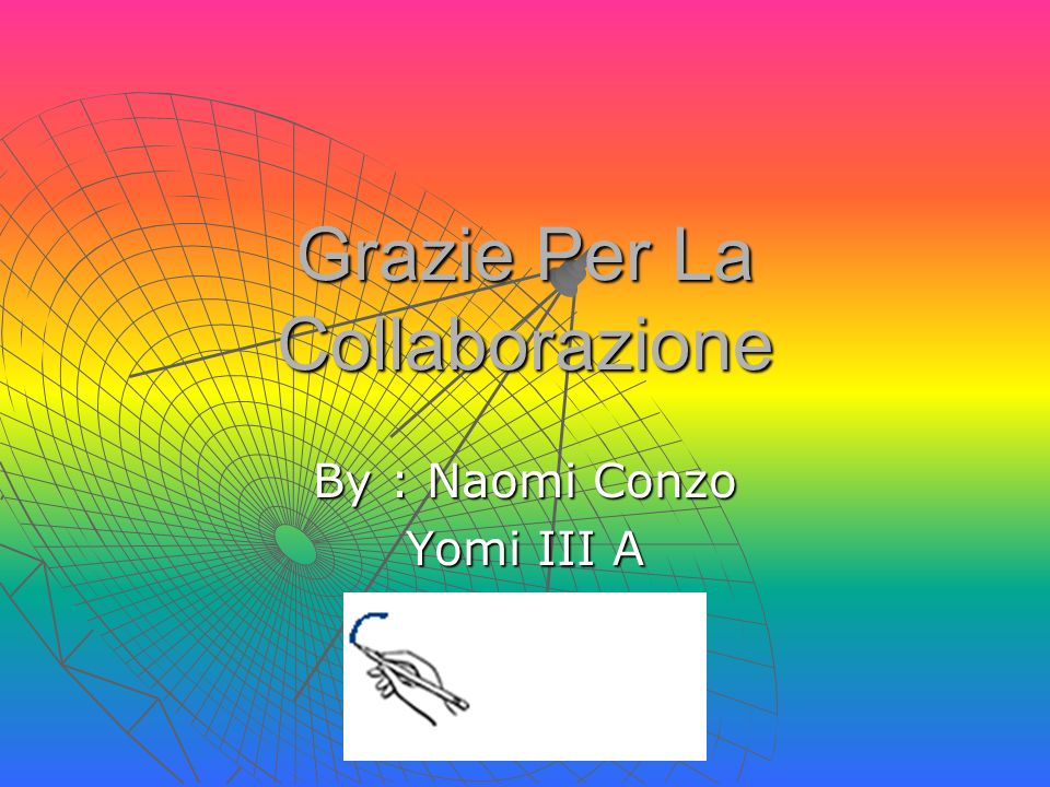 Grazie Per La Collaborazione By : Naomi Conzo Yomi III A