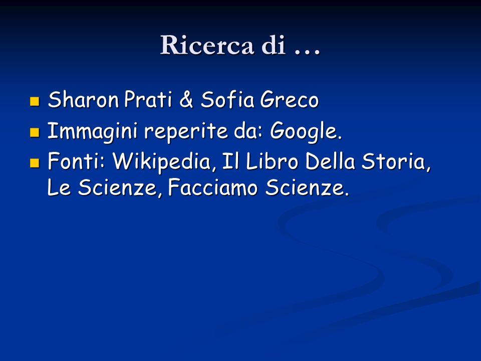 Ricerca di … Sharon Prati & Sofia Greco Immagini reperite da: Google. Fonti: Wikipedia, Il Libro Della Storia, Le Scienze, Facciamo Scienze.
