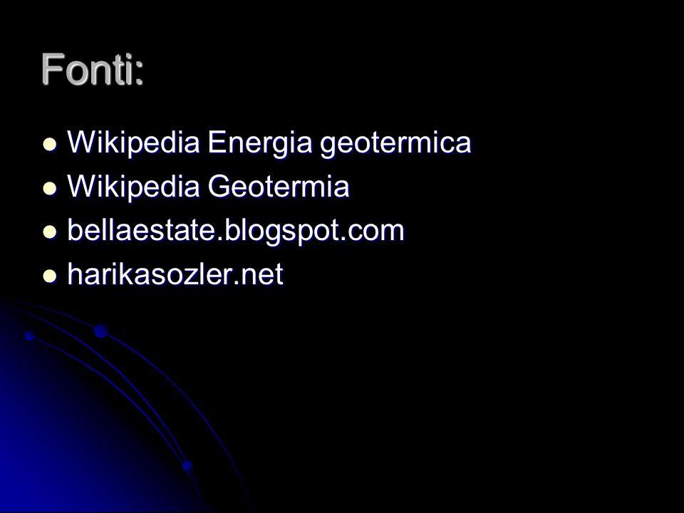 Fonti: Wikipedia Energia geotermica Wikipedia Energia geotermica Wikipedia Geotermia Wikipedia Geotermia bellaestate.blogspot.com bellaestate.blogspot