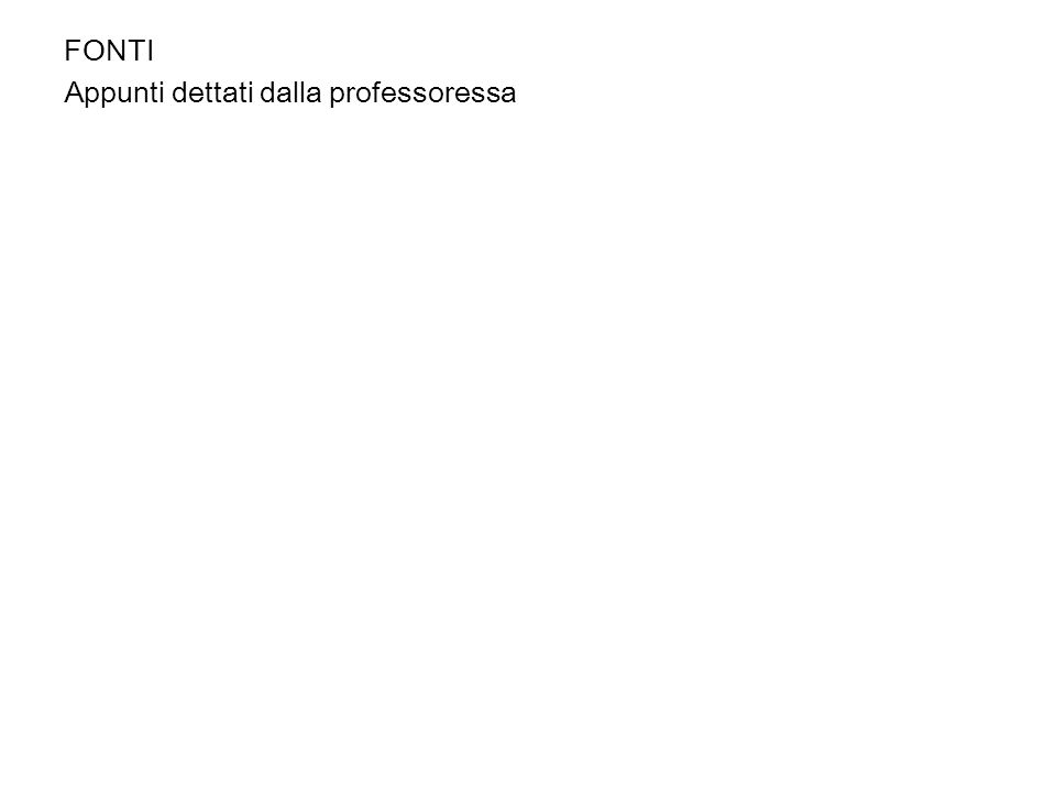 FONTI Appunti dettati dalla professoressa