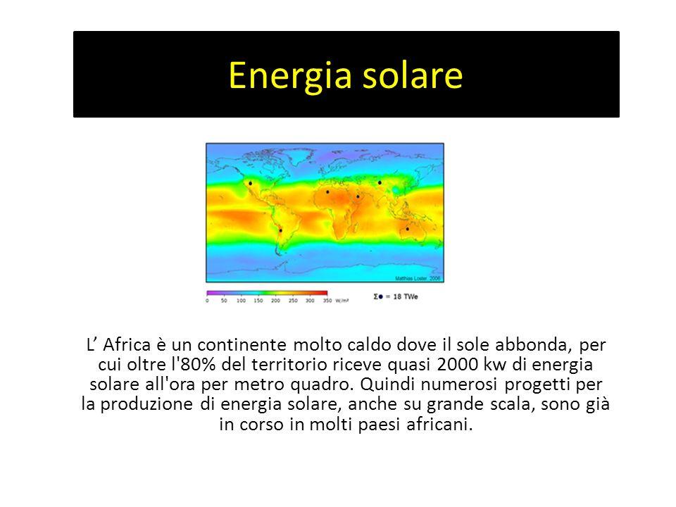 Energia solare L Africa è un continente molto caldo dove il sole abbonda, per cui oltre l'80% del territorio riceve quasi 2000 kw di energia solare al