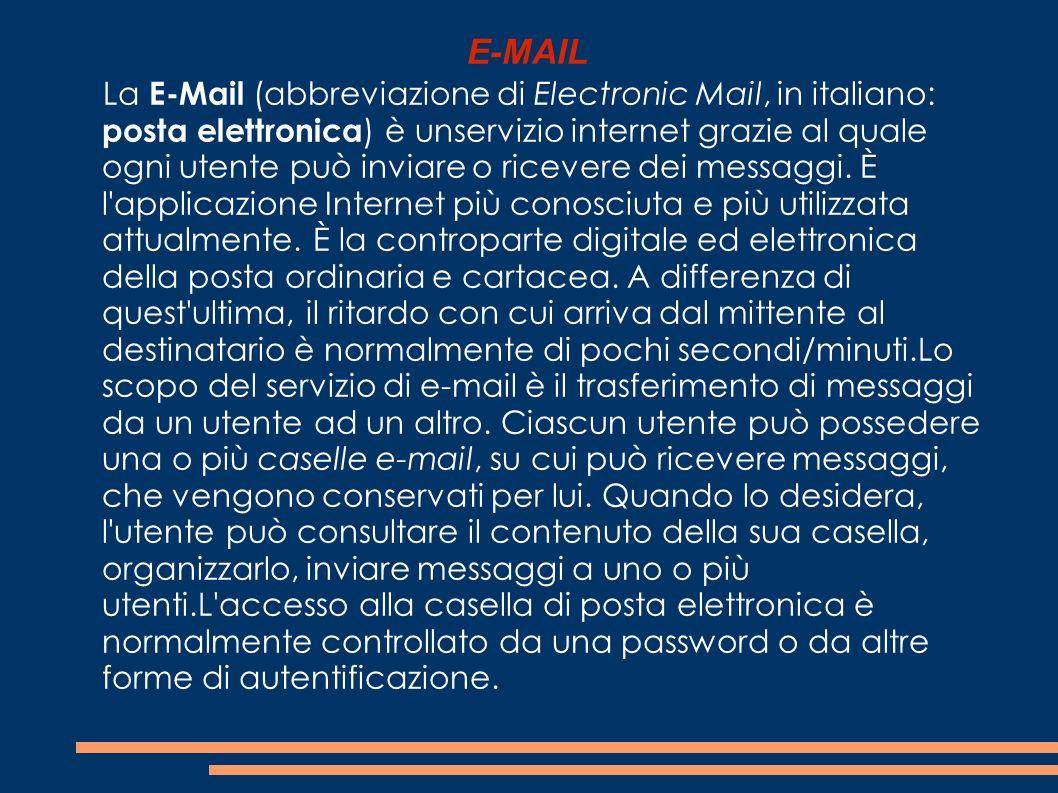 E-MAIL La E-Mail (abbreviazione di Electronic Mail, in italiano: posta elettronica ) è unservizio internet grazie al quale ogni utente può inviare o r