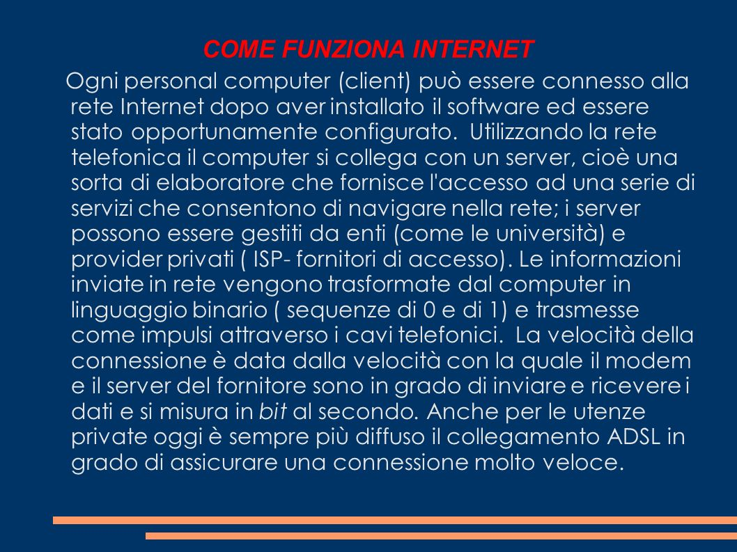 COME FUNZIONA INTERNET Ogni personal computer (client) può essere connesso alla rete Internet dopo aver installato il software ed essere stato opportu