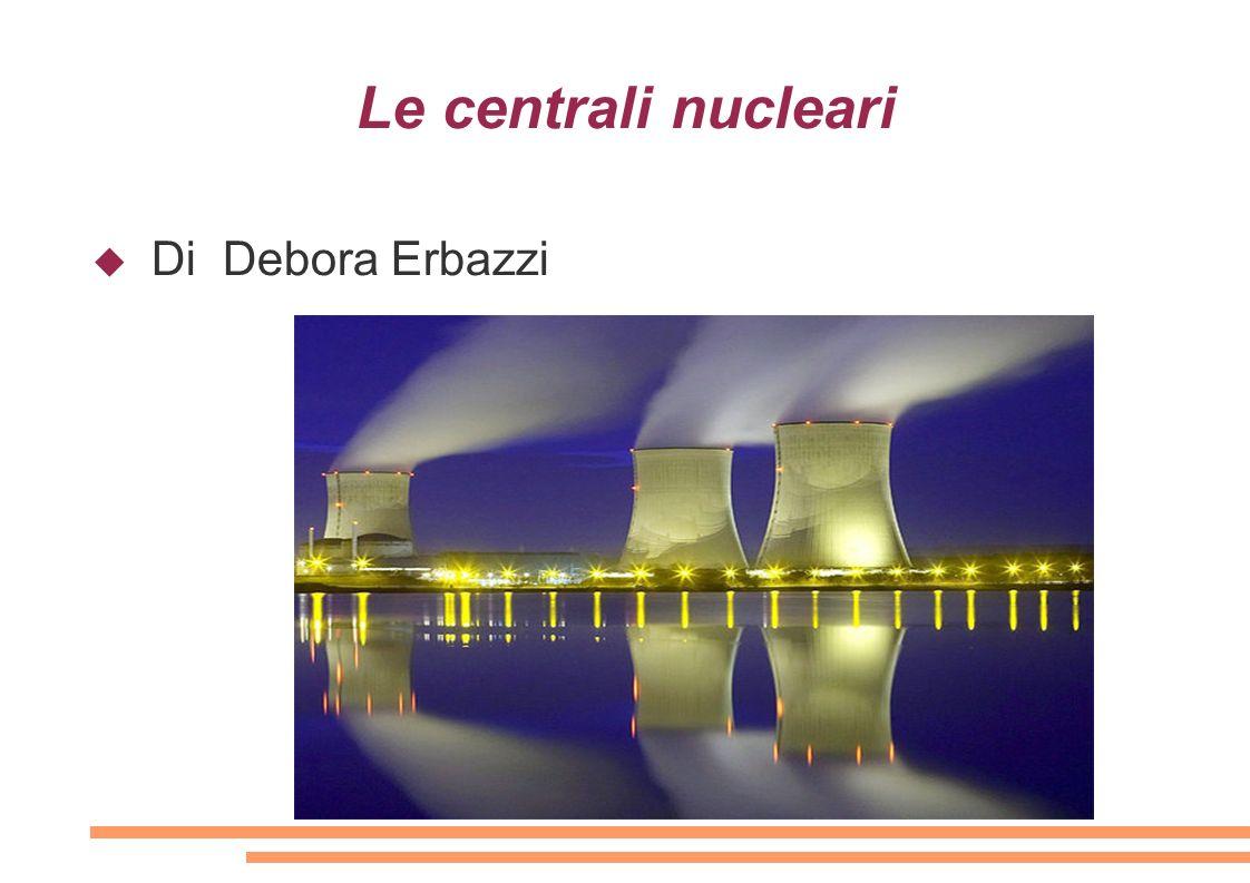 Le centrali nucleari Di Debora Erbazzi