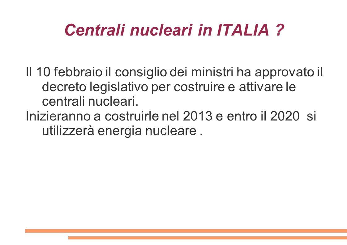 Centrali nucleari in ITALIA ? Il 10 febbraio il consiglio dei ministri ha approvato il decreto legislativo per costruire e attivare le centrali nuclea