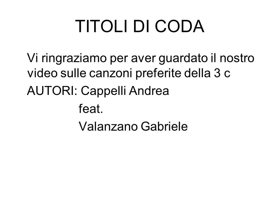 TITOLI DI CODA Vi ringraziamo per aver guardato il nostro video sulle canzoni preferite della 3 c AUTORI: Cappelli Andrea feat.