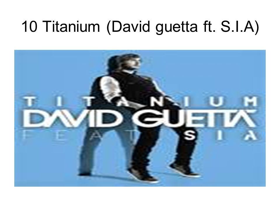 10 Titanium (David guetta ft. S.I.A)