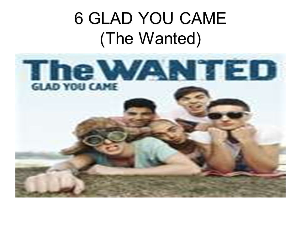 6 GLAD YOU CAME (The Wanted)