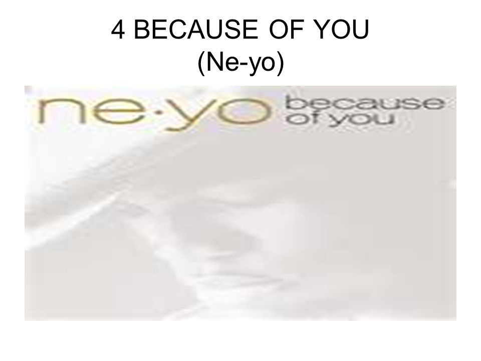 4 BECAUSE OF YOU (Ne-yo)