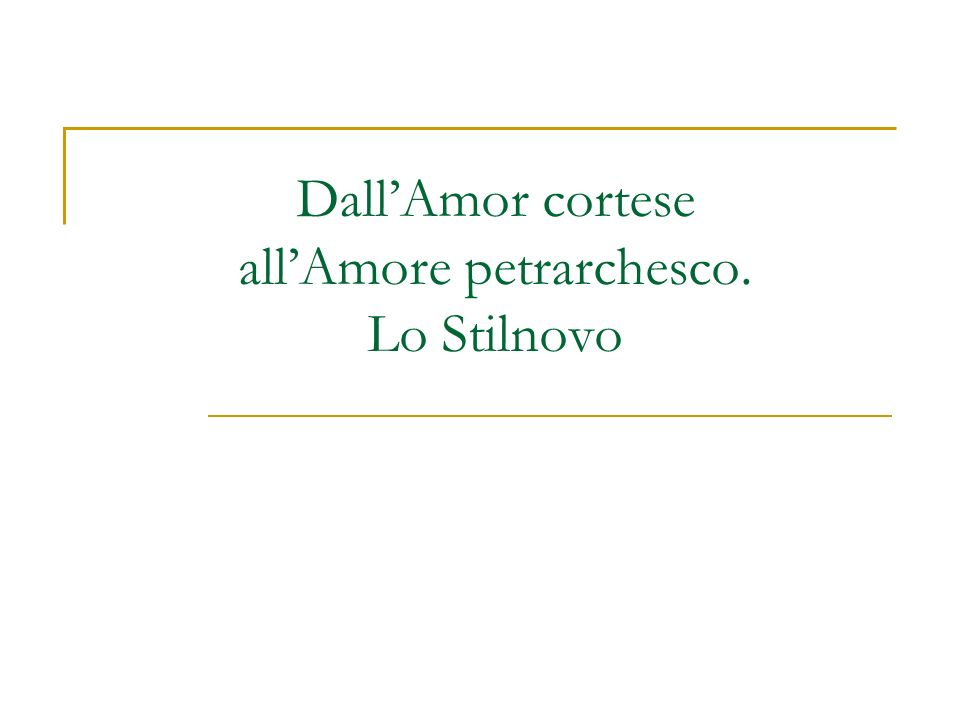 DallAmor cortese allAmore petrarchesco. Lo Stilnovo