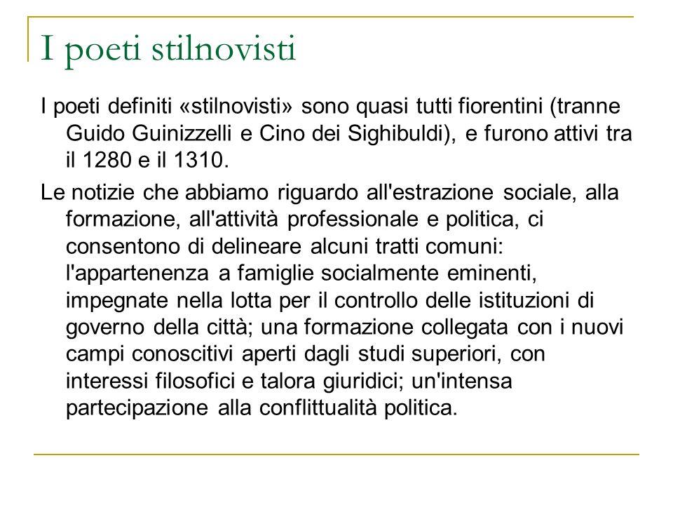 I poeti stilnovisti I poeti definiti «stilnovisti» sono quasi tutti fiorentini (tranne Guido Guinizzelli e Cino dei Sighibuldi), e furono attivi tra i