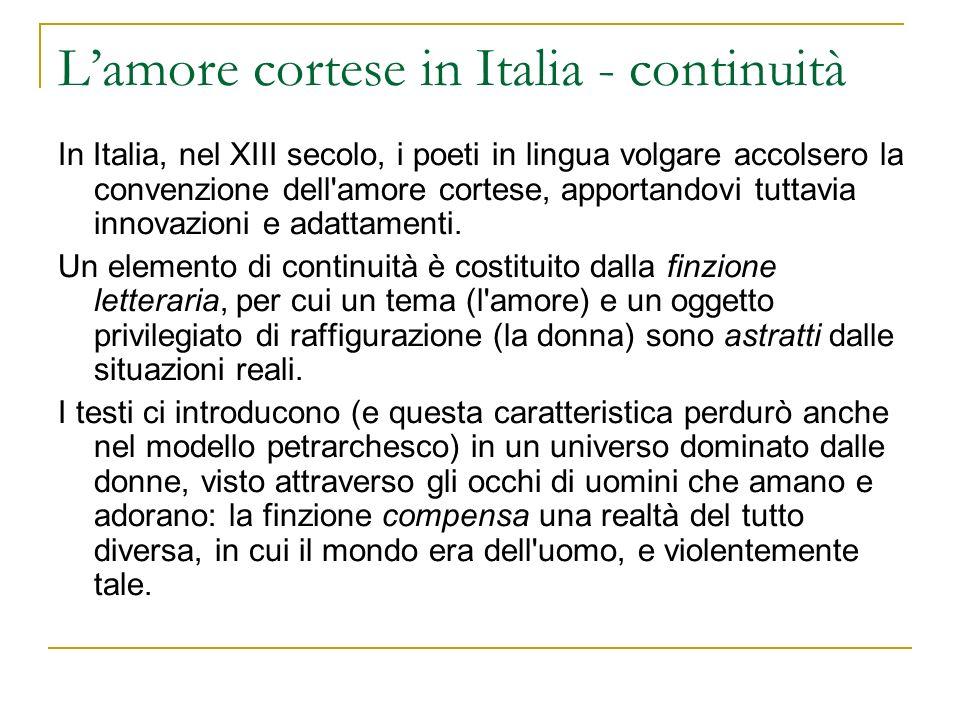 Lamore cortese in Italia - continuità In Italia, nel XIII secolo, i poeti in lingua volgare accolsero la convenzione dell'amore cortese, apportandovi