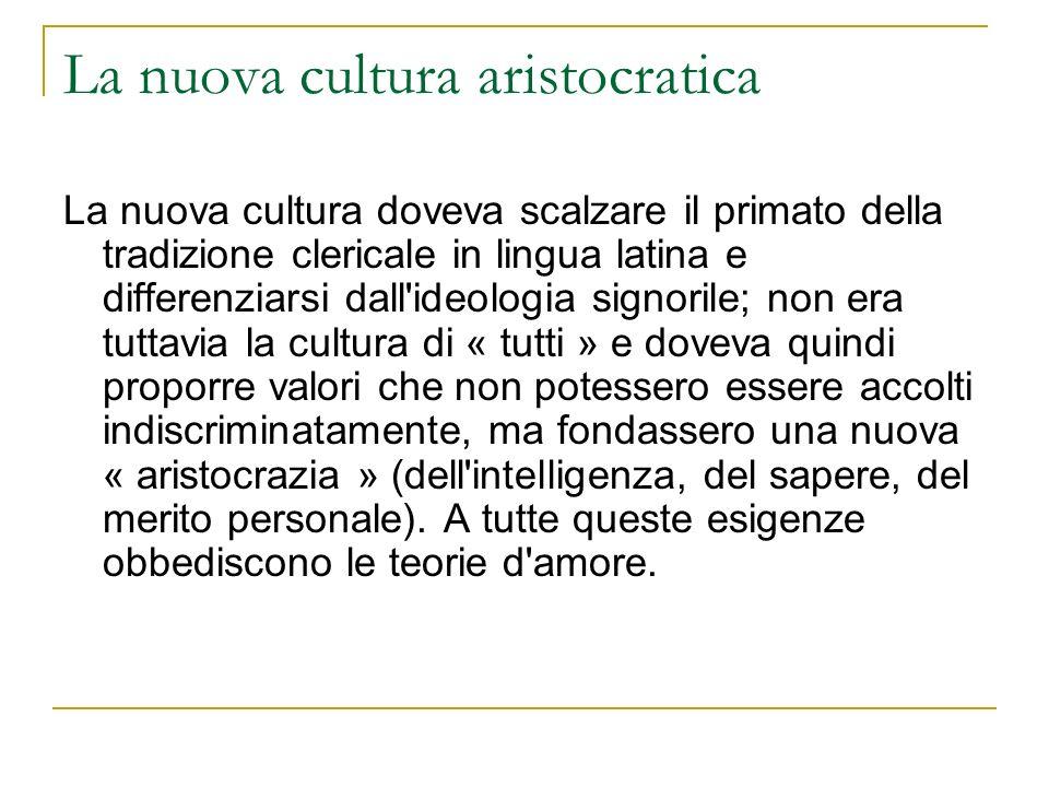 La nuova cultura aristocratica La nuova cultura doveva scalzare il primato della tradizione clericale in lingua latina e differenziarsi dall'ideologia