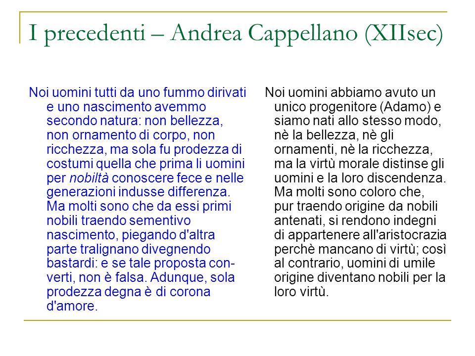 I precedenti – Andrea Cappellano (XIIsec) Noi uomini tutti da uno fummo dirivati e uno nascimento avemmo secondo natura: non bellezza, non ornamento d