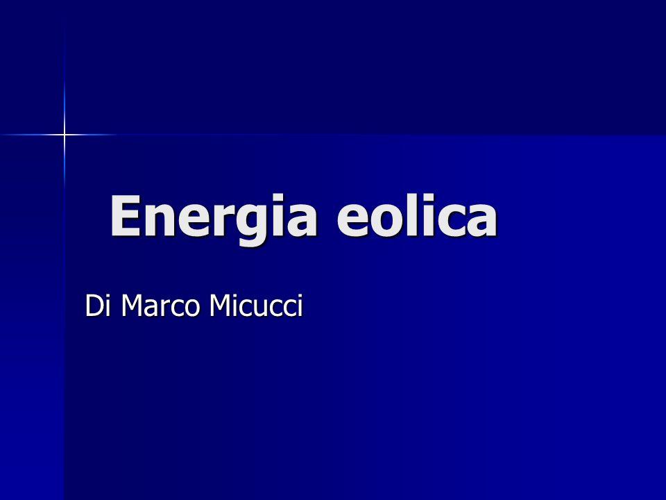 Energia eolica Energia eolica Di Marco Micucci