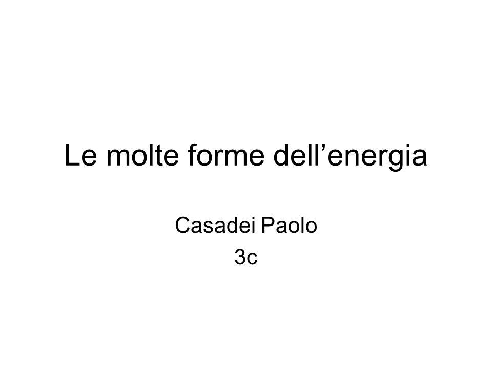 Le molte forme dellenergia Casadei Paolo 3c