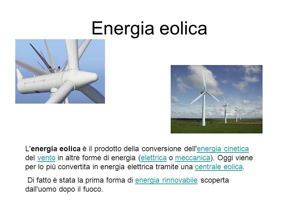 Energia eolica L'energia eolica è il prodotto della conversione dell'energia cinetica del vento in altre forme di energia (elettrica o meccanica). Ogg