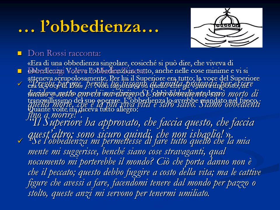 … lobbedienza… Don Rossi racconta: Don Rossi racconta: «Era di una obbedienza singolare, cosicché si può dire, che viveva di obbedienza. Voleva lobbed