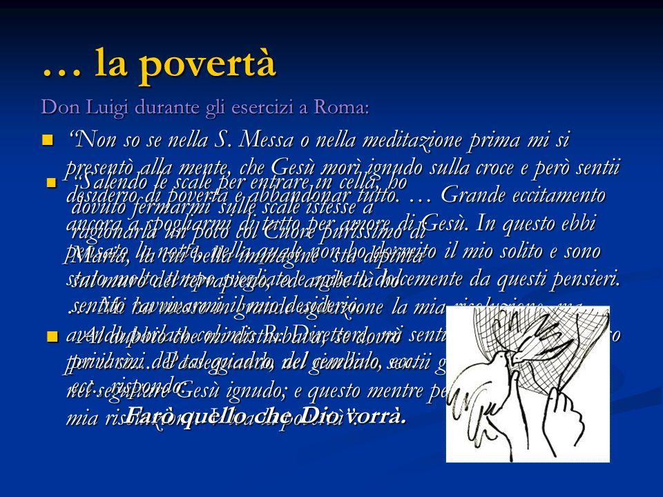 … la povertà Don Luigi durante gli esercizi a Roma: Non so se nella S. Messa o nella meditazione prima mi si presentò alla mente, che Gesù morì ignudo