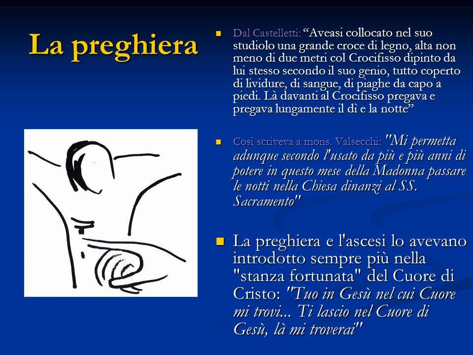 La preghiera Dal Castelletti: Aveasi collocato nel suo studiolo una grande croce di legno, alta non meno di due metri col Crocifisso dipinto da lui st