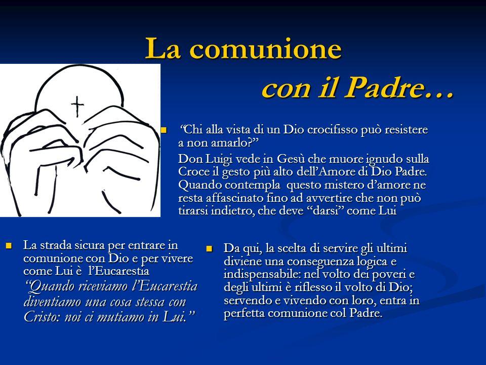 La comunione con il Padre… Da qui, la scelta di servire gli ultimi diviene una conseguenza logica e indispensabile: nel volto dei poveri e degli ultim
