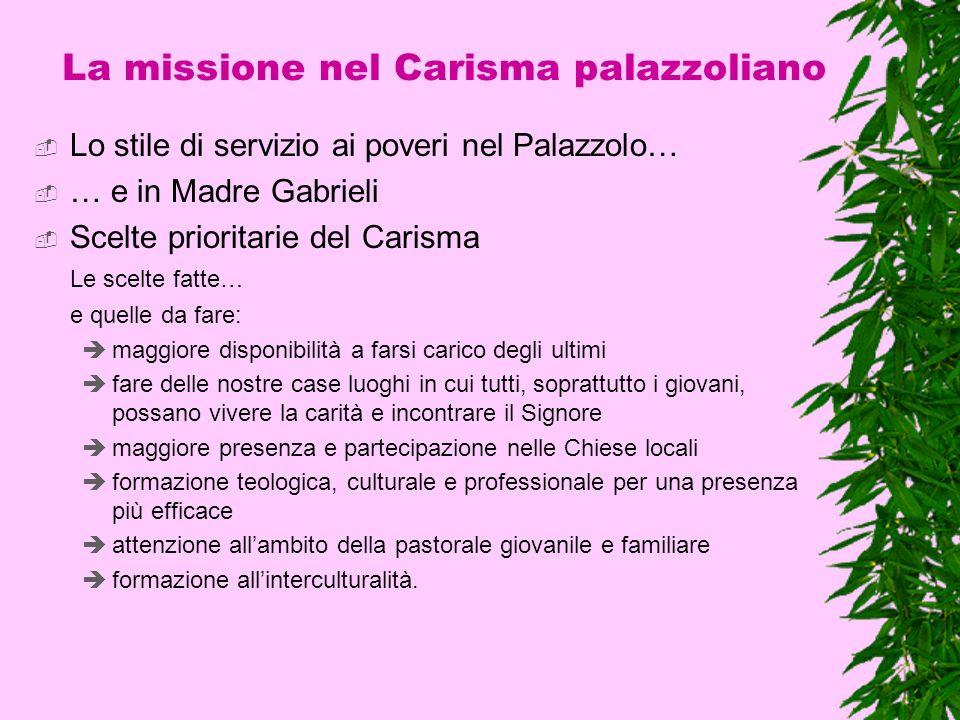 La missione nel Carisma palazzoliano Lo stile di servizio ai poveri nel Palazzolo… … e in Madre Gabrieli Scelte prioritarie del Carisma Le scelte fatt