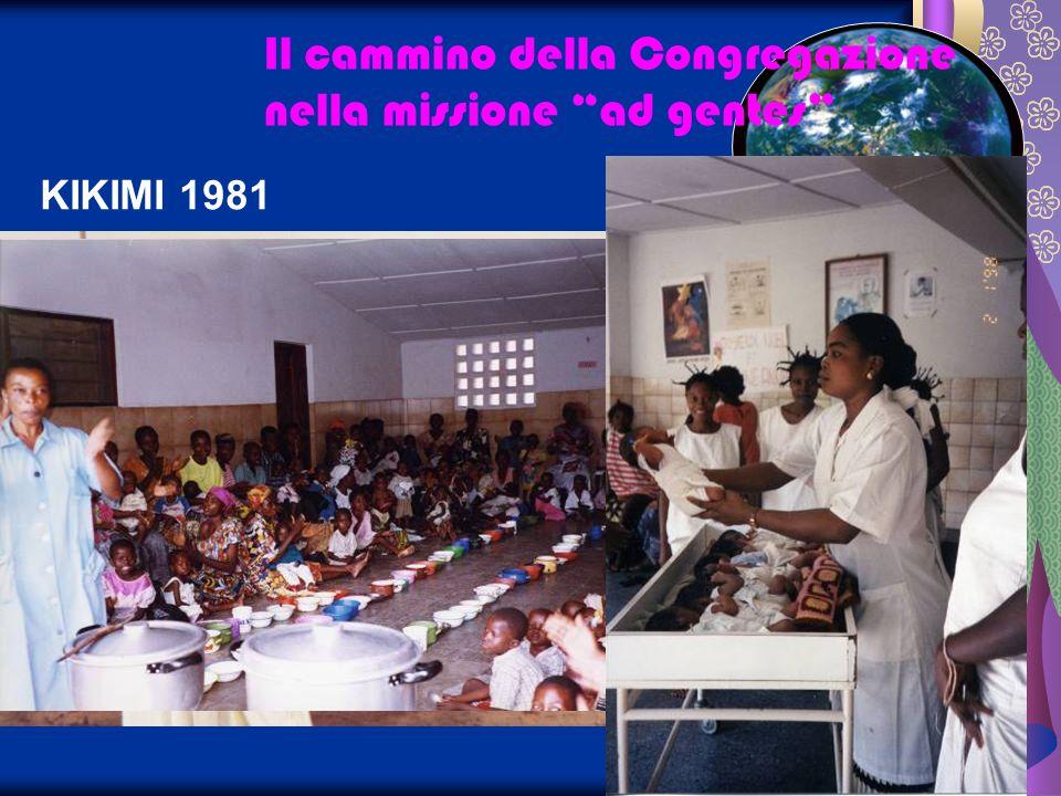 KIKIMI 1981 Il cammino della Congregazione nella missione ad gentes Le suore sono: sr Annamaria Arcaro sr Isidora Solari sr Primanna Canesso