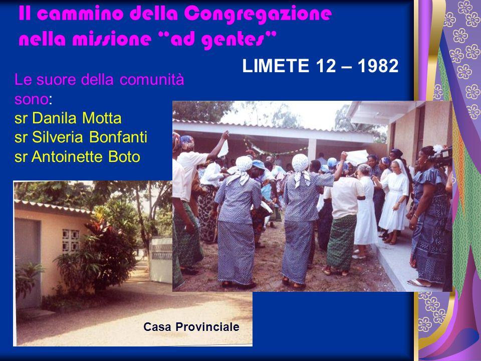 LIMETE 12 – 1982 Le suore della comunità sono: sr Danila Motta sr Silveria Bonfanti sr Antoinette Boto Il cammino della Congregazione nella missione a