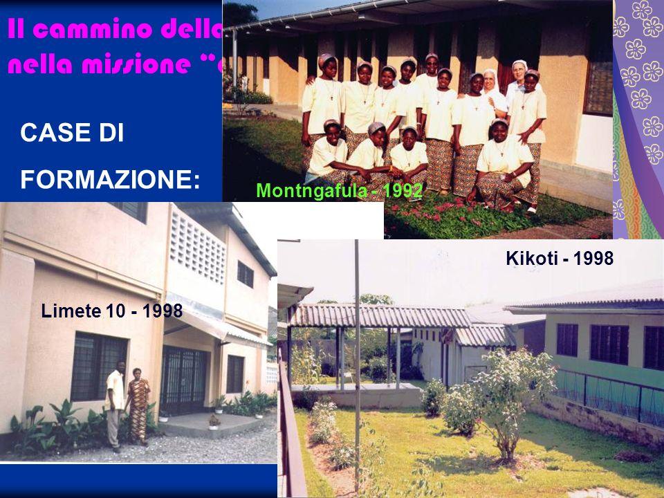 CASE DI FORMAZIONE: Montngafula1992 Limete 10°1998 Kikoti1998 Il cammino della Congregazione nella missione ad gentes Montngafula - 1992 Limete 10 - 1