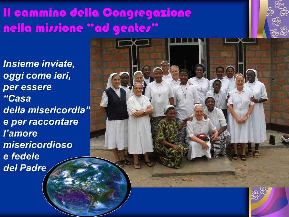 Il cammino della Congregazione nella missione ad gentes Insieme inviate, oggi come ieri, per essere Casa della misericordia e per raccontare lamore mi